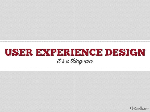 User Experience Design: It's a Thing Now