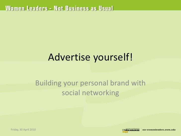 Advertise yourself!<br />Building your personal brand with social networking<br />Friday, 30 April 2010<br />