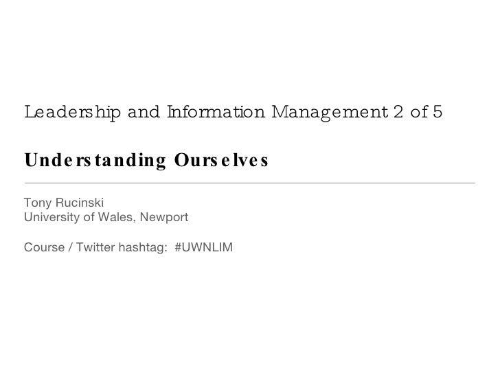 Leadership and Information Management 2 of 5 Understanding Ourselves  <ul><li>Tony Rucinski </li></ul><ul><li>University o...