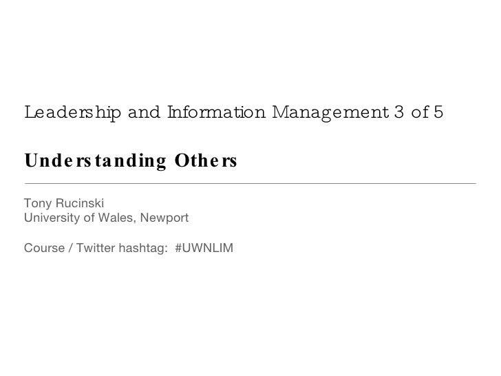 Leadership and Information Management 3 of 5 Understanding Others <ul><li>Tony Rucinski </li></ul><ul><li>University of Wa...