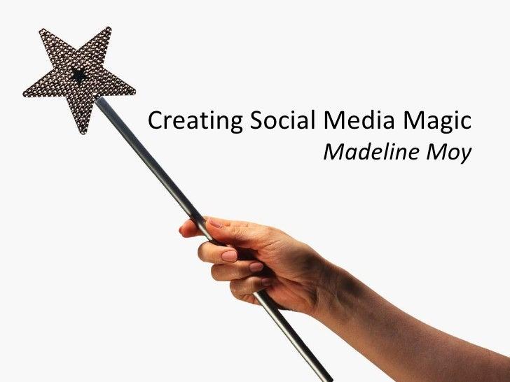 Creating Social Media Magic              Madeline Moy
