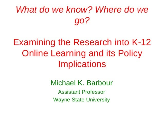 What do we know? Where do we             go?Examining the Research into K-12  Online Learning and its Policy          Impl...