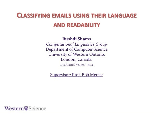 CLASSIFYING EMAILS USING THEIR LANGUAGE AND READABILITY Rushdi Shams Computational Linguistics Group Department of Compute...