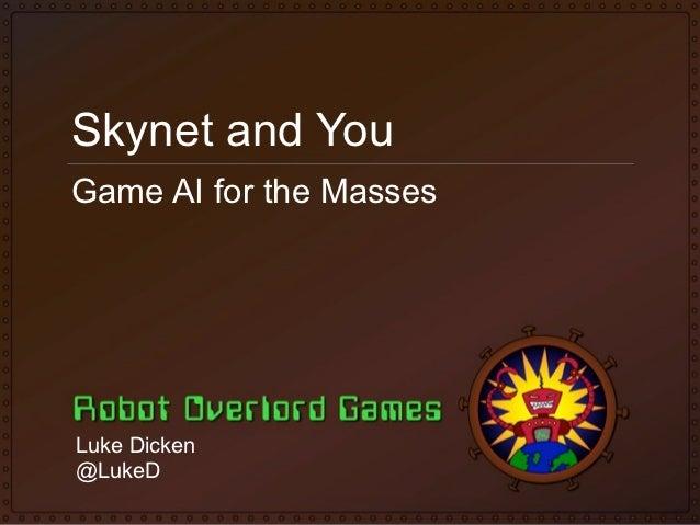 Skynet and YouGame AI for the MassesLuke Dicken@LukeD