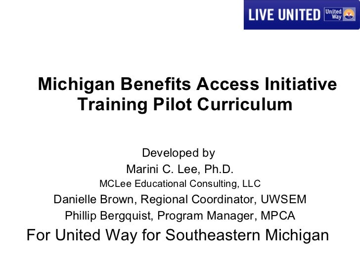 Michigan Benefits Access Initiative Training Pilot Curriculum  Developed by  Marini C. Lee, Ph.D. MCLee Educational Consul...