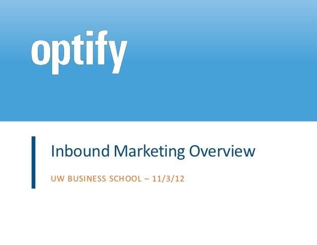 Inbound Marketing OverviewUW BUSINESS SCHOOL – 11/3/12