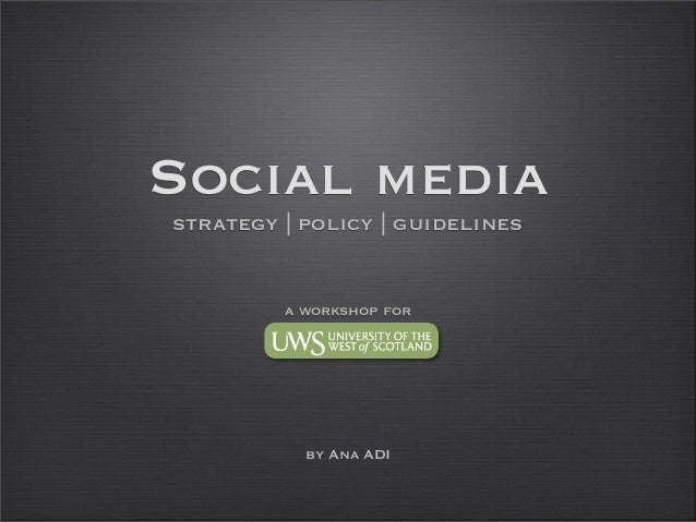 Social media strategy | policy | guidelines a workshop for by Ana ADI