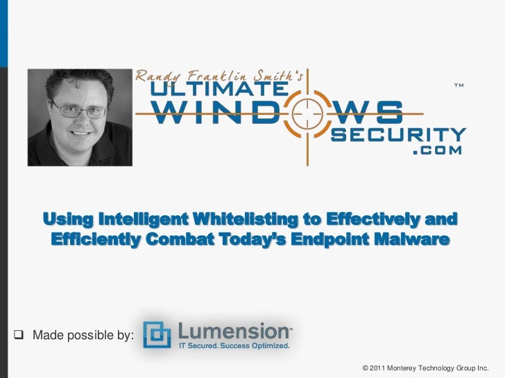 Using Intelligent Whitelisting to Effectively and Efficiently Combat Today's Endpoint Malware <br /><ul><li>Made possible ...