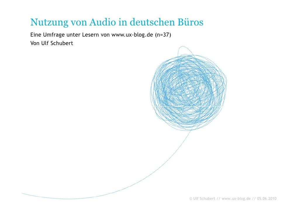 Nutzung von Audio in deutschen Büros Eine Umfrage unter Lesern von www.ux-blog.de (n=37) Von Ulf Schubert                 ...