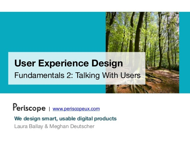 User Experience DesignFundamentals 2: Talking With UsersPeriscope    | www.periscopeux.comWe design smart, usable digital ...