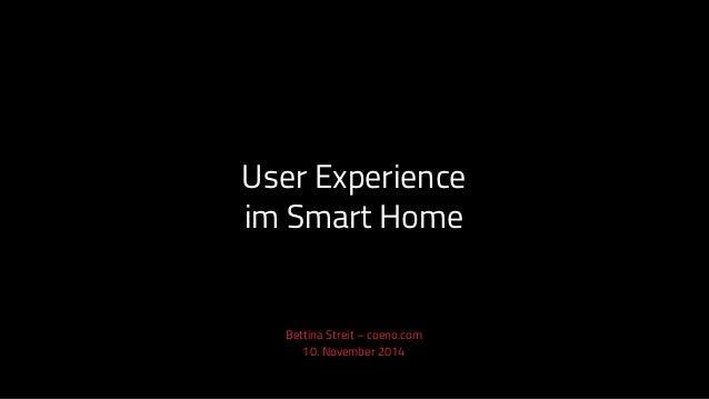 User Experience im Smart Home Bettina Streit – coeno.com 10. November 2014