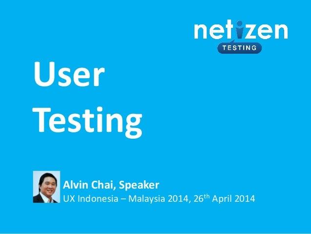 User Testing Alvin Chai, Speaker UX Indonesia – Malaysia 2014, 26th April 2014