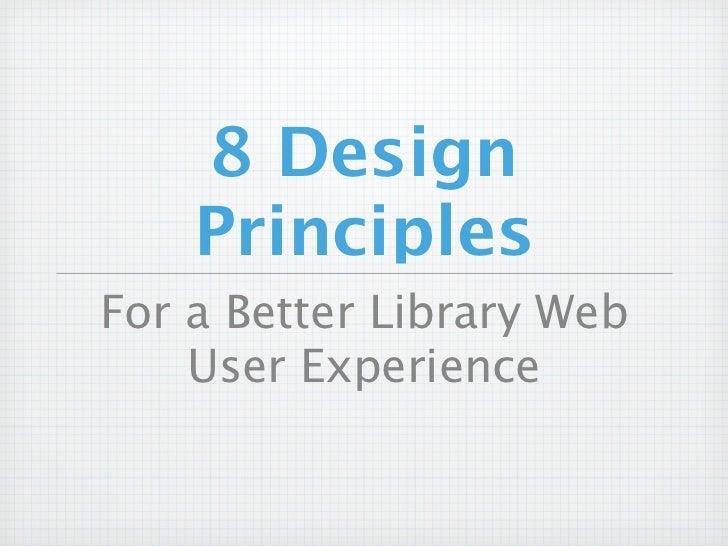 8 Design    PrinciplesFor a Better Library Web    User Experience