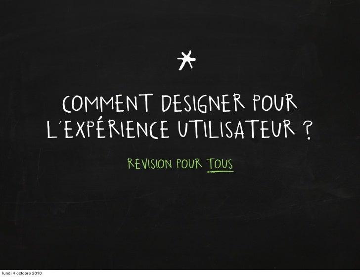 *                          COMMENT DESIGNER POUR                        L'EXPERIENCE UTILISATEUR ?                        ...