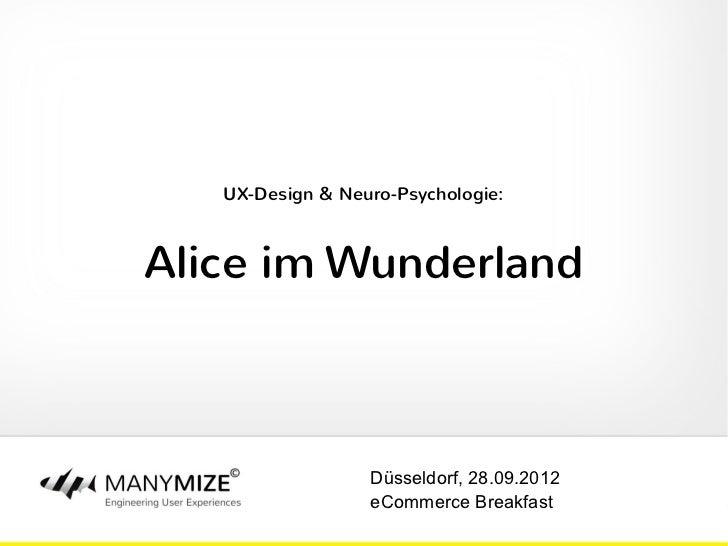 UX-Design & Neuro-Psychologie:Alice im Wunderland                  Düsseldorf, 28.09.2012                  eCommerce Break...