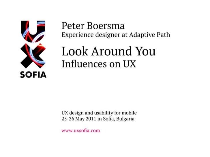 Look Around You                 Influences on                User Experiencepeter boersma @pboersma