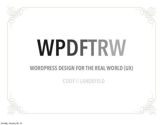 WPDFTRW                         WORDPRESS DESIGN FOR THE REAL WORLD (UX)                                     CODY // LANDE...