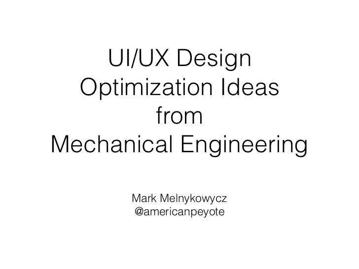 UI/UX Design  Optimization Ideas         fromMechanical Engineering      Mark Melnykowycz      @americanpeyote