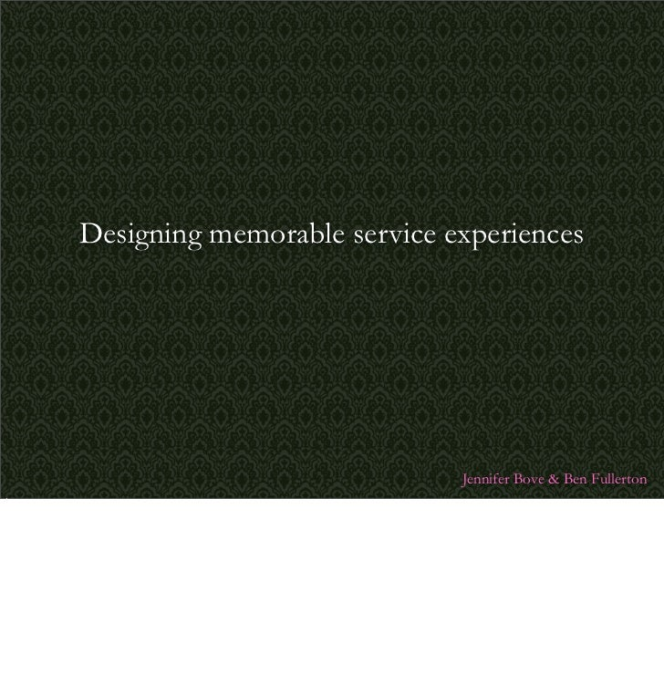 Designing memorable service experiences                                  Jennifer Bove  Ben Fullerton