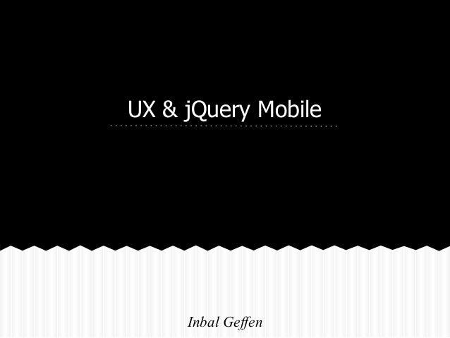 UX & jQuery Mobile     Inbal Geffen