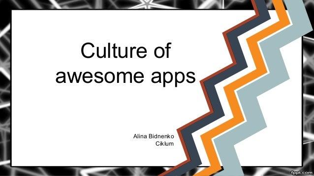 Culture of awesome apps Alina Bidnenko Ciklum