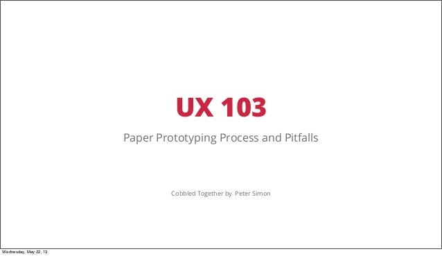 User Research, Paper Prototyping Process and Pitfalls (UX103)