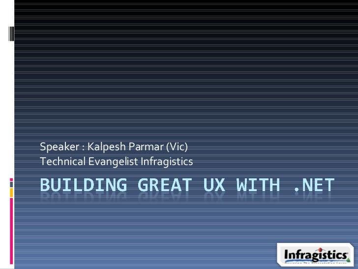 Speaker : Kalpesh Parmar (Vic) Technical Evangelist Infragistics