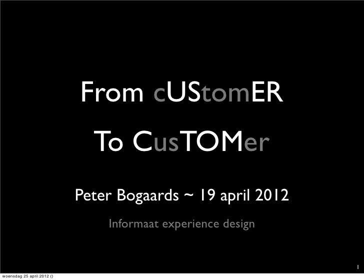 From cUStomER                              To CusTOMer                            Peter Bogaards ~ 19 april 2012          ...