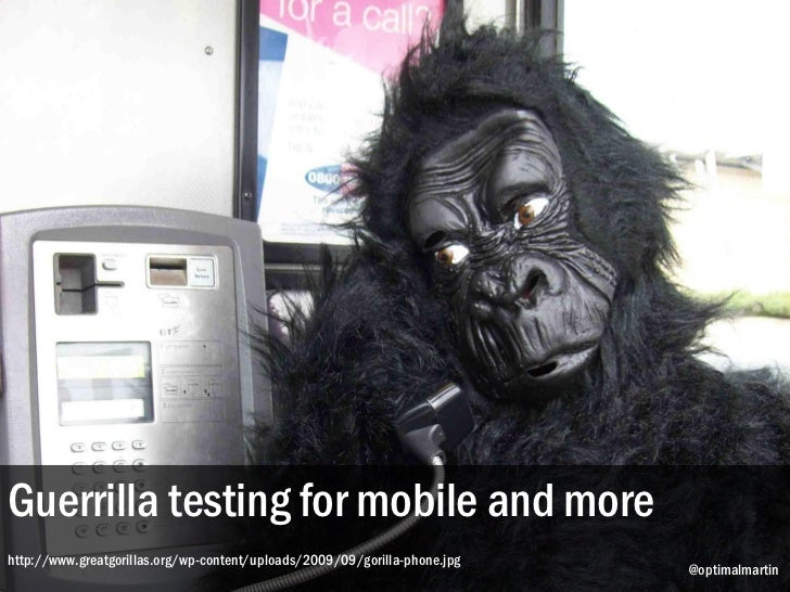 Guerrilla testing for mobile and morehttp://www.greatgorillas.org/wp-content/uploads/2009/09/gorilla-phone.jpg            ...