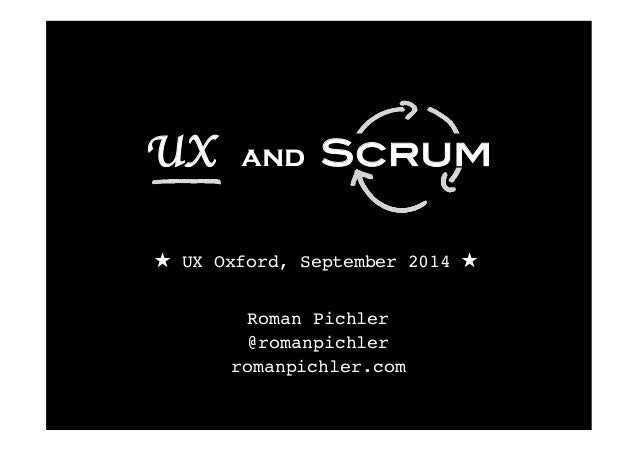 UX and Scrum!  ★ UX Oxford, September 2014 ★  Roman Pichler!  @romanpichler!  romanpichler.com!