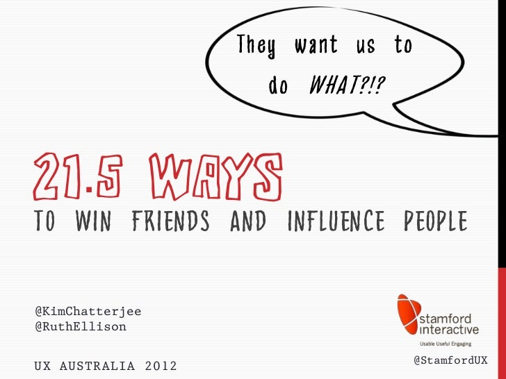 They want us to                       do WHAT?!?21.5 WAYSTO WIN FRIENDS AND INFLUENCE PEOPLE@KimChatterjee@RuthEllison    ...