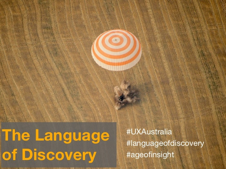 The Language   #UXAustralia               #languageofdiscoveryof Discovery   #ageofinsight