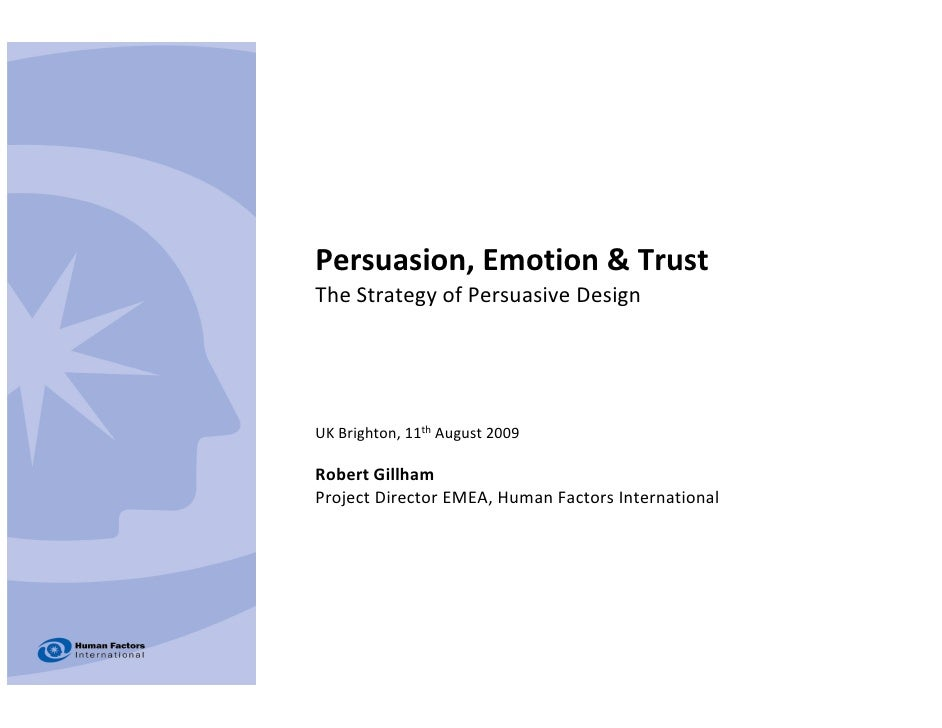 Persuasion, Emotion & Trust The Strategy of Persuasive Design     UK Brighton, 11th August 2009  Robert Gillham Project Di...