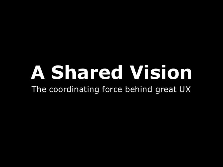A Shared VisionThe coordinating force behind great UX