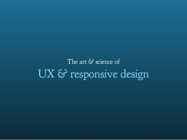 The art and science of UX & responsive design
