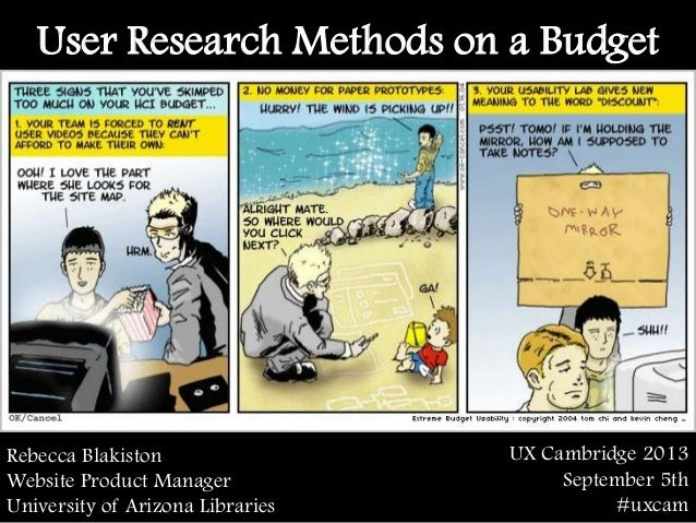User Research Methods on a Budget UX Cambridge 2013 September 5th #uxcam Rebecca Blakiston Website Product Manager Univers...