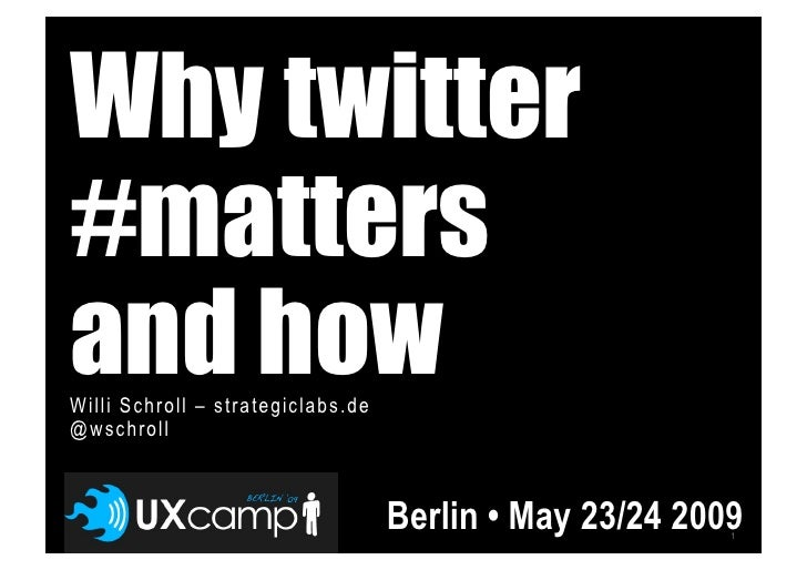 Why twitter #matters and how Willi Schroll – strategiclabs.de @wschroll                                       Berlin • May...