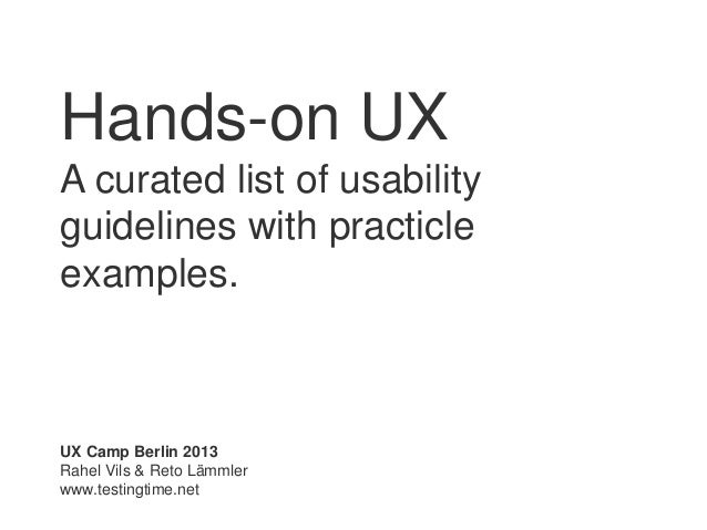 Hands-on UXA curated list of usabilityguidelines with practicleexamples.UX Camp Berlin 2013Rahel Vils & Reto Lämmlerwww.te...