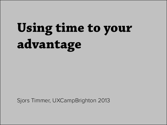 Using Time to Your Advantage