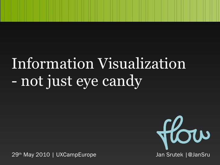 Information Visualization - not just eye candy