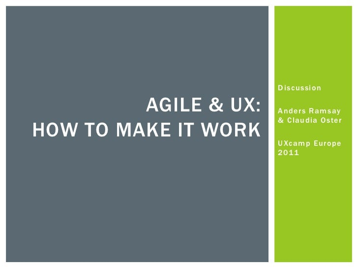 Discussion<br />Anders Ramsay & Claudia Oster<br />UXcamp Europe 2011<br />Agile & UX: How To make it work<br />