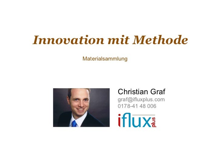 Innovation mit Methode       Materialsammlung                   Christian Graf                   graf@ifluxplus.com       ...