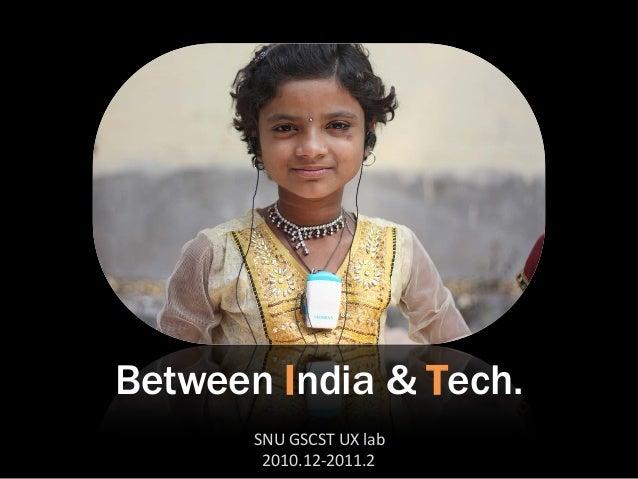 Between India & Tech.       SNU GSCST UX lab        2010.12-2011.2