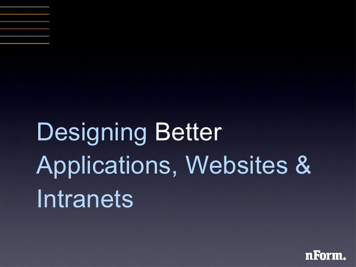 Designing Better Applications, Website and Intranets