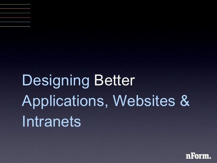 Designing Better Applications, Websites and Intranets