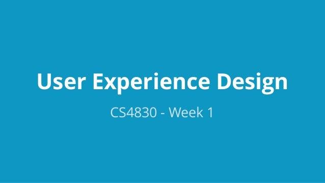 User Experience Design CS4830 - Week 1