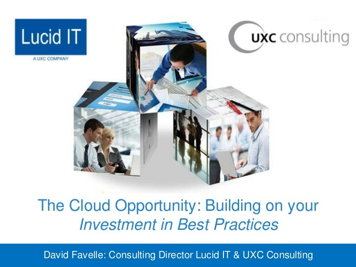Click to edit Master title style The Cloud Opportunity: Building on your      Investment in Best Practices  David Favelle:...