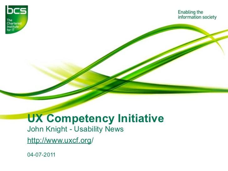 UX Competency InitiativeJohn Knight - Usability Newshttp://www.uxcf.org/04-07-2011