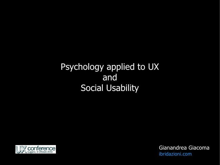 Psychology applied to UX            and      Social Usability                                Gianandrea Giacoma           ...