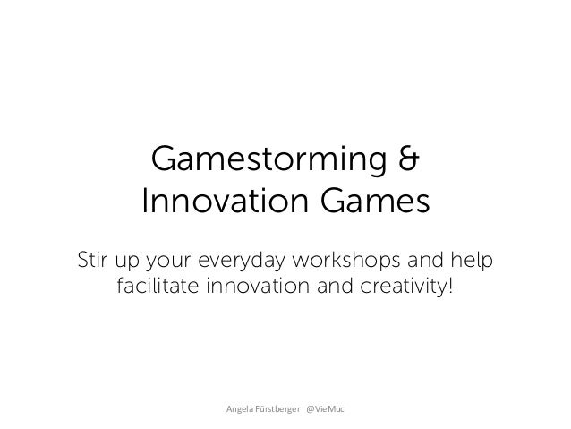 Gamestorming & Innovation Games Stir up your everyday workshops and help facilitate innovation and creativity!  Angela Für...